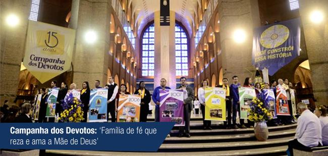 Campanha dos Devotos: 'Família de fé que reza e ama a Mãe de Deus'.